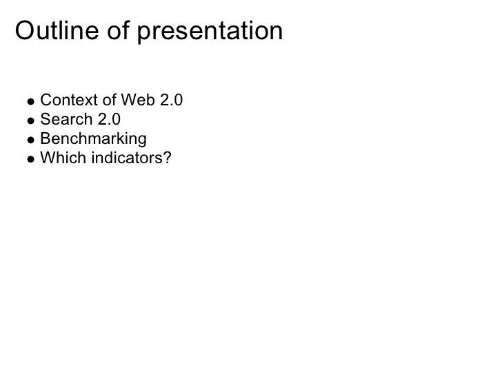 Outline of presentation    Context of Web 2.0   Search 2.0   Benchmarking   Which indicators?