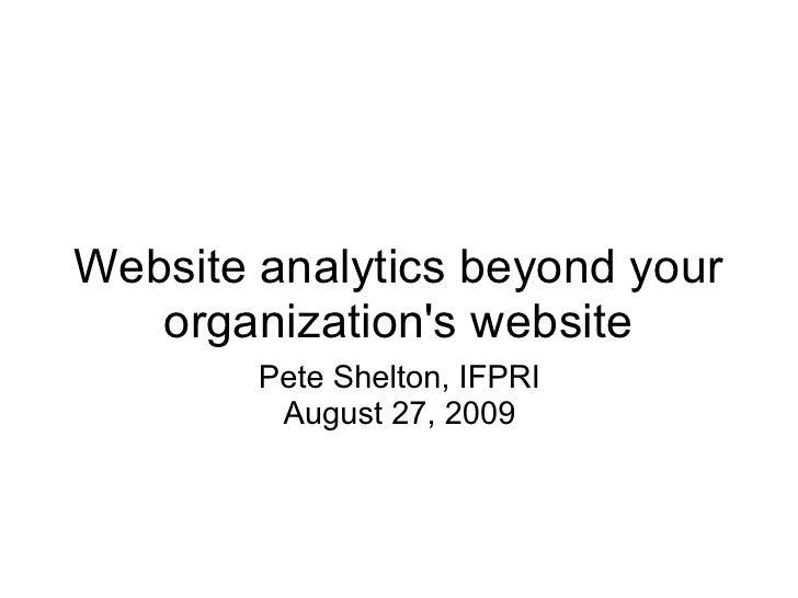 Website analytics beyond your    organization's website         Pete Shelton, IFPRI          August 27, 2009