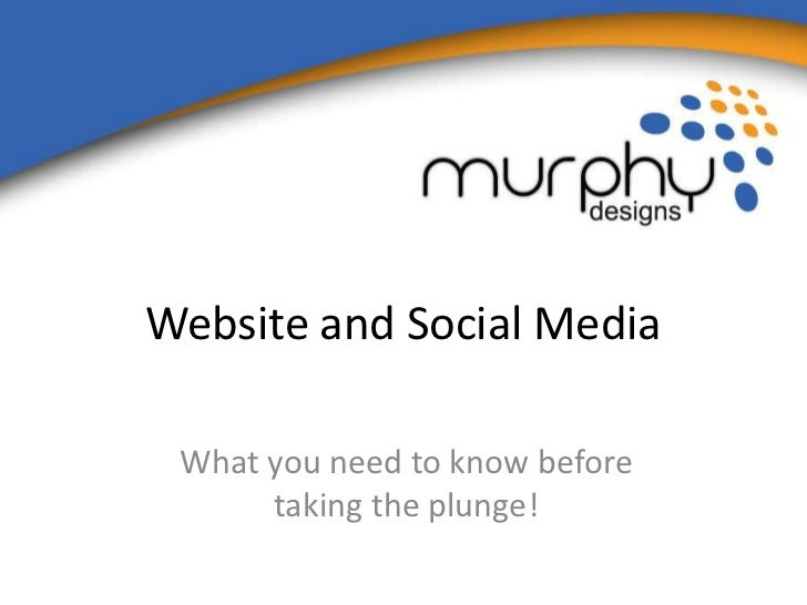 Website and Social Media What you need to know before      taking the plunge!