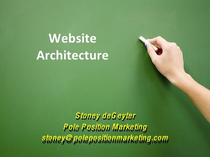 Website Architecture Stoney deGeyter Pole Position Marketing [email_address] Stoney deGeyter Pole Position Marketing [emai...