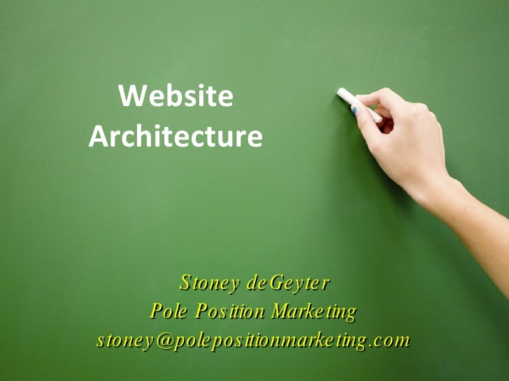 Website Architecture Stoney deGeyter Pole Position Marketing [email_address] Stoney deGeyter Pole Position Marketing [emai...