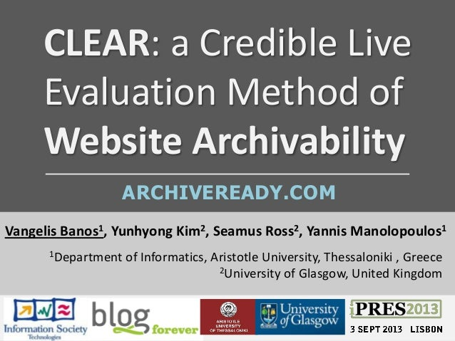 CLEAR: a Credible Live Evaluation Method of Website Archivability Vangelis Banos1, Yunhyong Kim2, Seamus Ross2, Yannis Man...