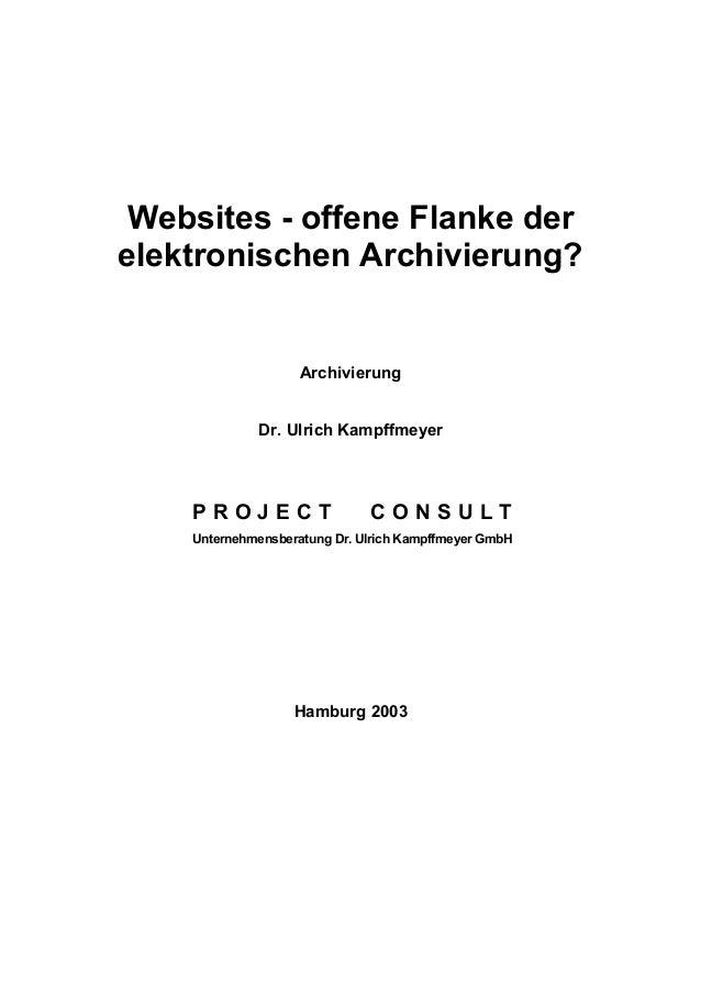 Websites - offene Flanke der elektronischen Archivierung? Archivierung Dr. Ulrich Kampffmeyer P R O J E C T C O N S U L T ...