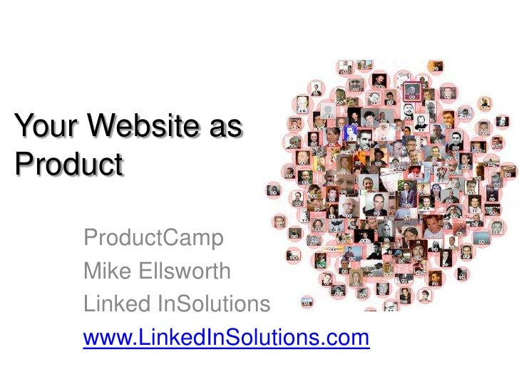 Your Website asProduct<br />ProductCamp<br />Mike Ellsworth<br />Linked InSolutions<br />www.LinkedInSolutions.com<br />