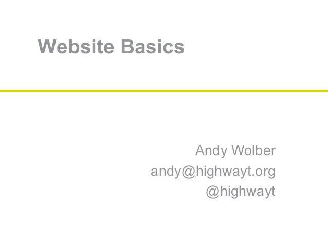 Website Basics Andy Wolber andy@highwayt.org @highwayt