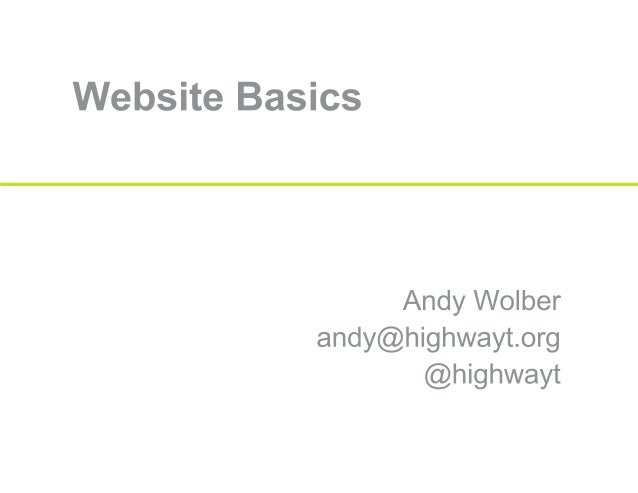 Website Basics  Andy Wolber andy@highwayt. org @highwayt