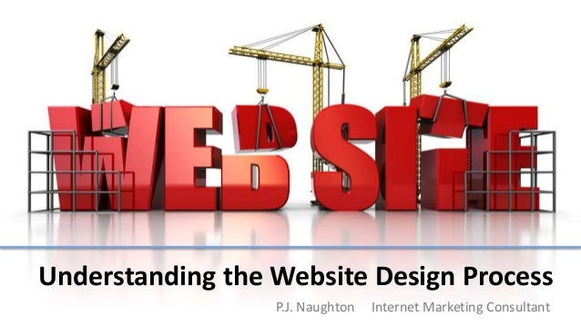 Understanding the Website Design ProcessP.J. Naughton Internet Marketing Consultant
