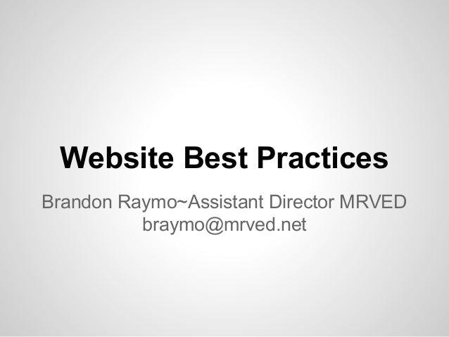 Website Best Practices Brandon Raymo~Assistant Director MRVED braymo@mrved.net