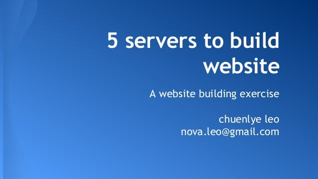 5 servers to build website A website building exercise chuenlye leo nova.leo@gmail.com