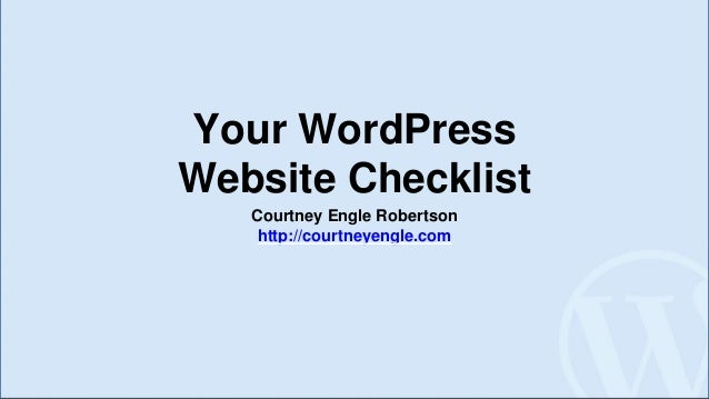 Your WordPress Website Checklist Courtney Engle Robertson http://courtneyengle.com