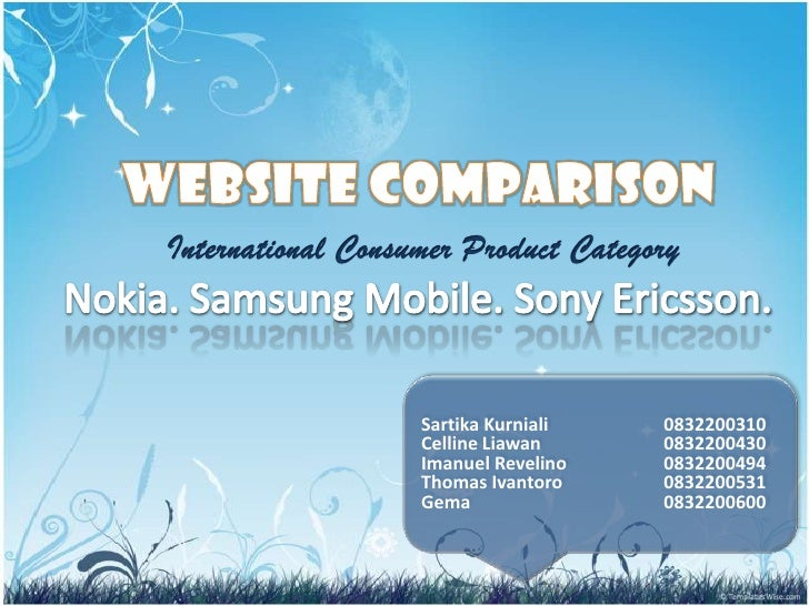 WEBSITE COMPARISONInternational Consumer Product Category Nokia. Samsung Mobile. Sony Ericsson.<br />SartikaKurniali 		083...