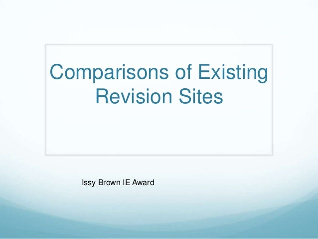 Comparisons of Existing   Revision Sites   Issy Brown IE Award