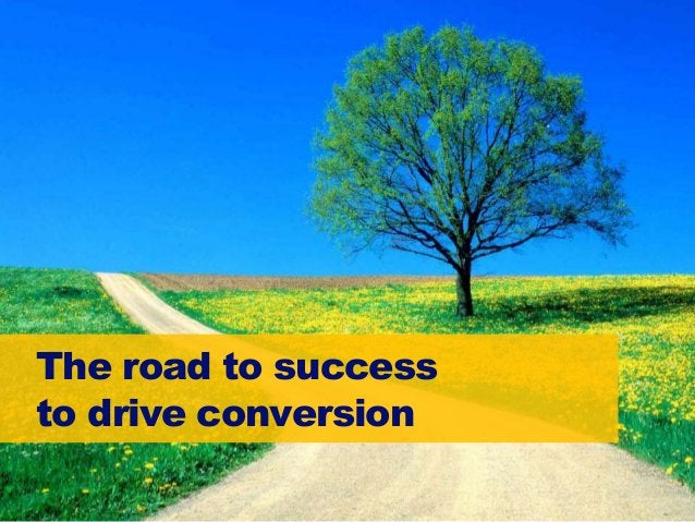 17 The road to success to drive conversion