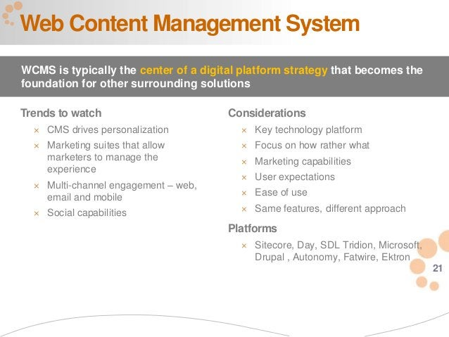 21 Trends to watch  CMS drives personalization  Marketing suites that allow marketers to manage the experience  Multi-c...