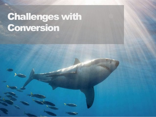 77 Challenges with Conversion