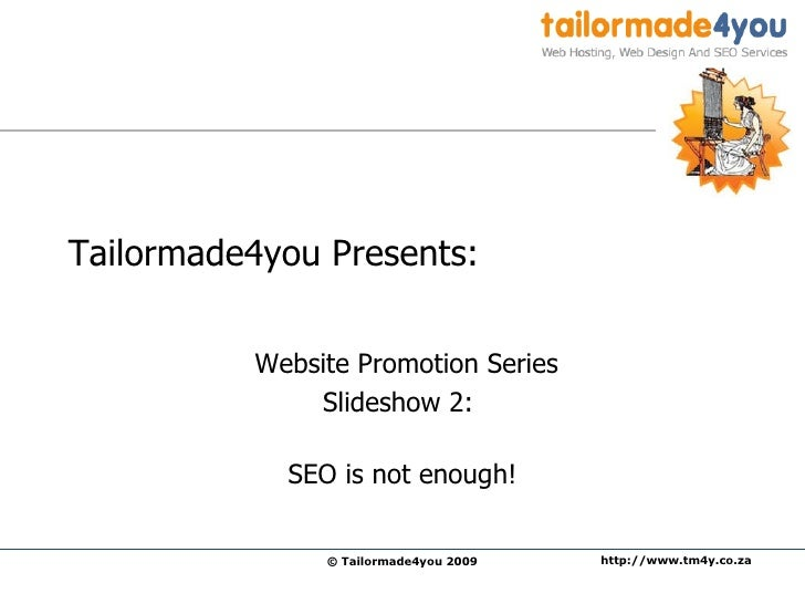 Tailormade4you Presents:  Website Promotion Series Slideshow 2:  SEO is not enough!