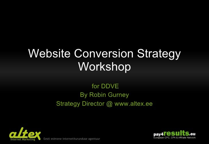 Website Conversion Strategy Workshop for DDVE By Robin Gurney Strategy Director @ www.altex.ee