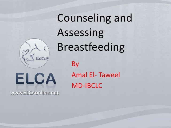 Counseling and Assessing Breastfeeding <br />By<br />Amal El- Taweel<br />MD-IBCLC<br />