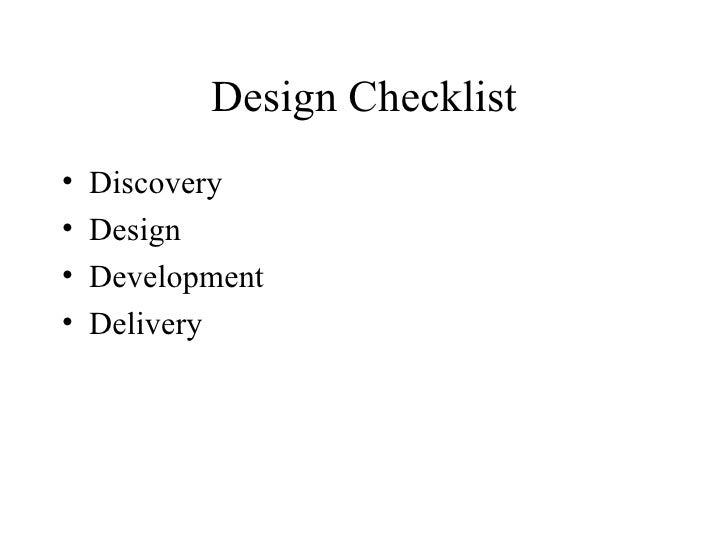 Design Checklist <ul><li>Discovery </li></ul><ul><li>Design </li></ul><ul><li>Development </li></ul><ul><li>Delivery </li>...