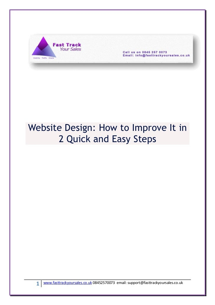 Website Design: How to Improve It in      2 Quick and Easy Steps 1   www.fasttrackyoursales.co.uk 08452570073 email: suppo...