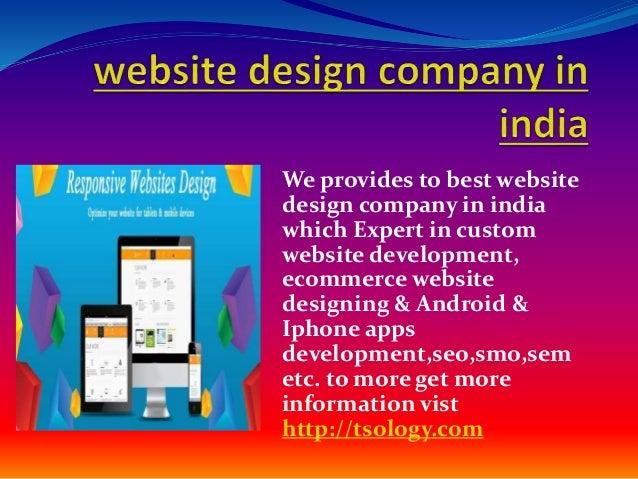We provides to best website design company in india which Expert in custom website development, ecommerce website designin...