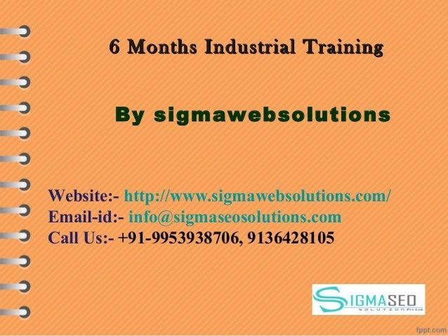 6 Months Industrial Training6 Months Industrial Training By sigmawebsolutions Website:- http://www.sigmawebsolutions.com/ ...
