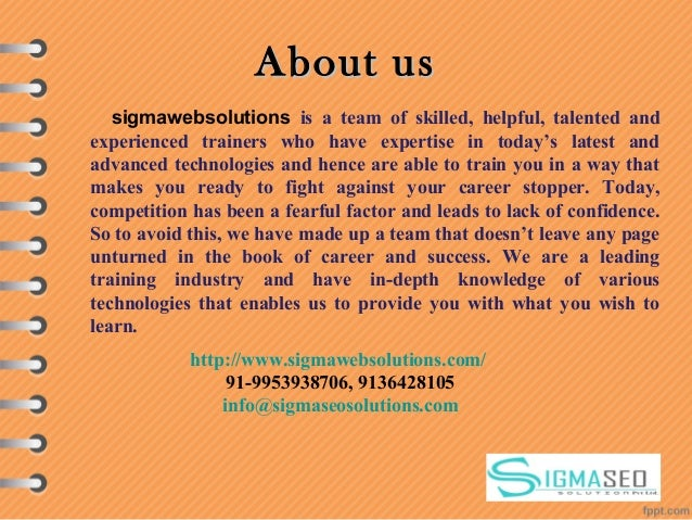 About usAbout us sigmawebsolutions is a team of skilled, helpful, talented and experienced trainers who have expertise in ...