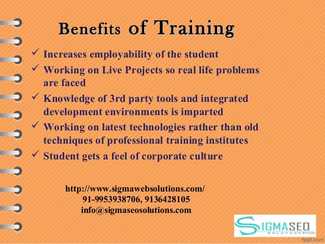 BenefitsBenefits of Trainingof Training  Increases employability of the student  Working on Live Projects so real life p...