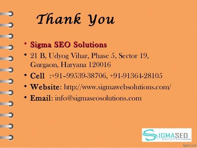 Thank You • Sigma SEO SolutionsSigma SEO Solutions • 21 B, Udyog Vihar, Phase 5, Sector 19, Gurgaon, Haryana 120016 • Cell...