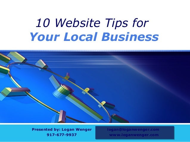 LOGO        10 Website Tips for       Your Local Business       Presented by: Logan Wenger   logan@loganwenger.com        ...