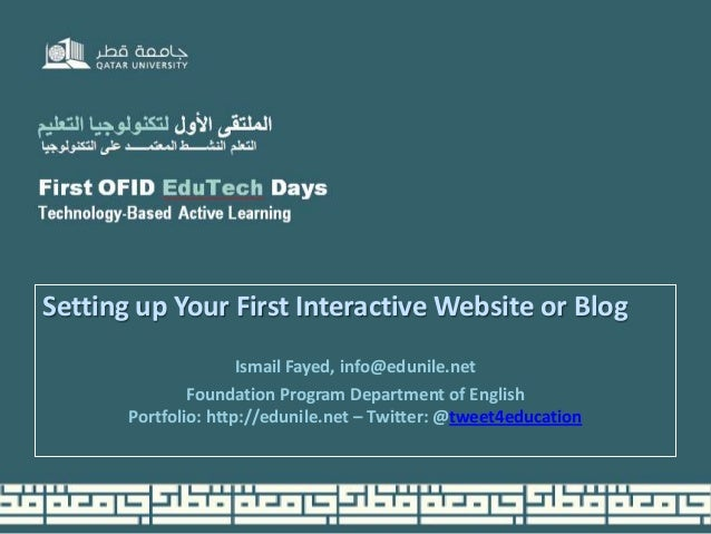 Setting up Your First Interactive Website or Blog Ismail Fayed, info@edunile.net Foundation Program Department of English ...