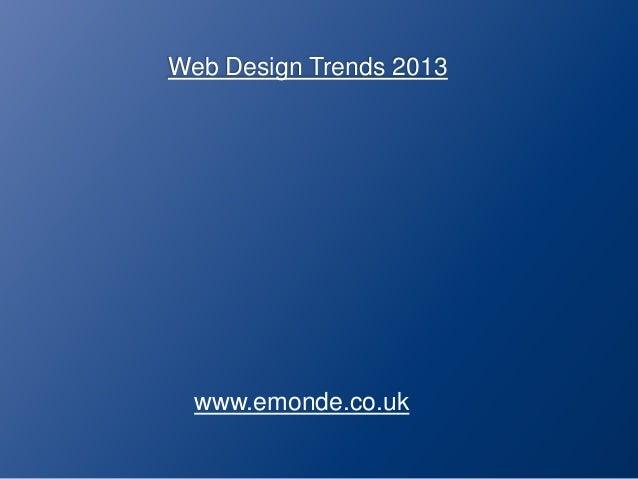 Web Design Trends 2013www.emonde.co.uk