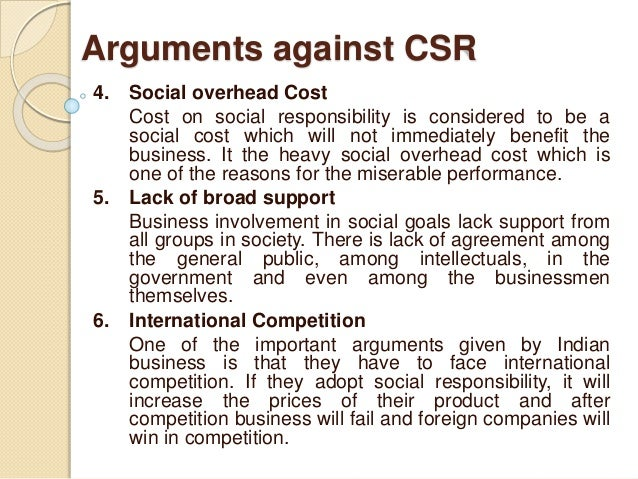 csr arguments of broad view and Answered dec 31, 2016 author has 12k answers and 4796k answer views i can imagine lots of arguments for some form of corporate social responsibility a good utilitarian argument could be made, i suppose, that there is social benefit in attributing broad responsibilities to those with the power and money to do good.