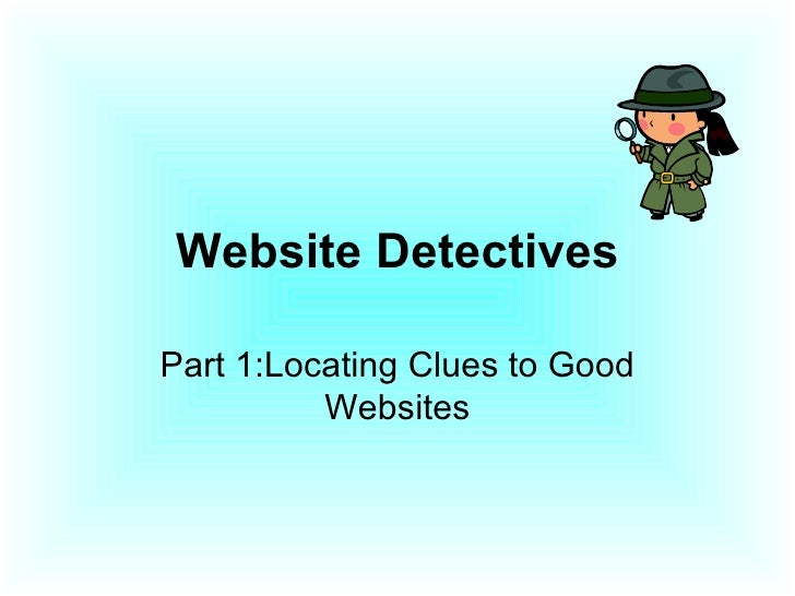 Website Detectives Part 1:Locating Clues to Good Websites