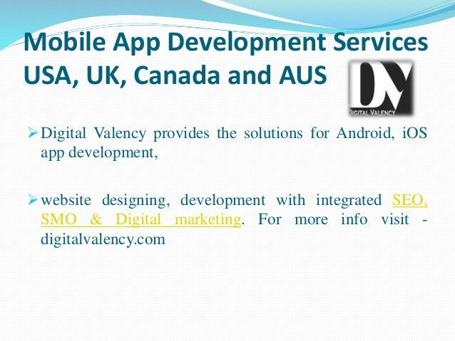 Mobile App Development Services USA, UK, Canada and AUS Digital Valency provides the solutions for Android, iOS app devel...