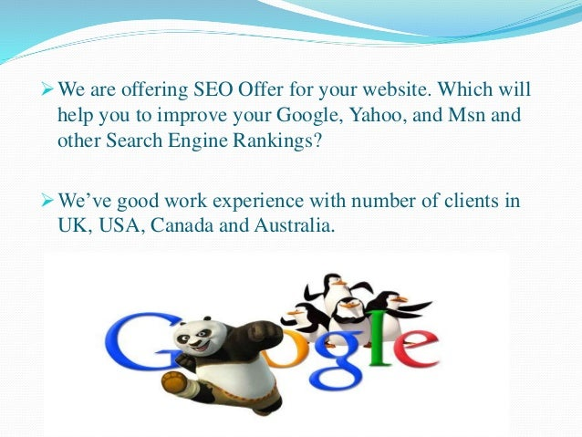 We are offering SEO Offer for your website. Which will help you to improve your Google, Yahoo, and Msn and other Search E...
