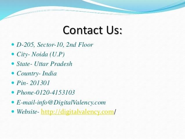 Contact Us:  D-205, Sector-10, 2nd Floor  City- Noida (U.P)  State- Uttar Pradesh  Country- India  Pin- 201301  Phon...