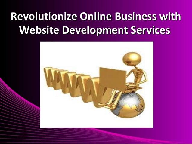 Revolutionize Online Business withRevolutionize Online Business withWebsite Development ServicesWebsite Development Services