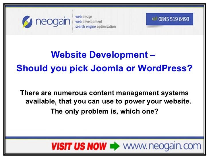 <ul><li>Website Development –  </li></ul><ul><li>Should you pick Joomla or WordPress? </li></ul><ul><li>There are numerous...