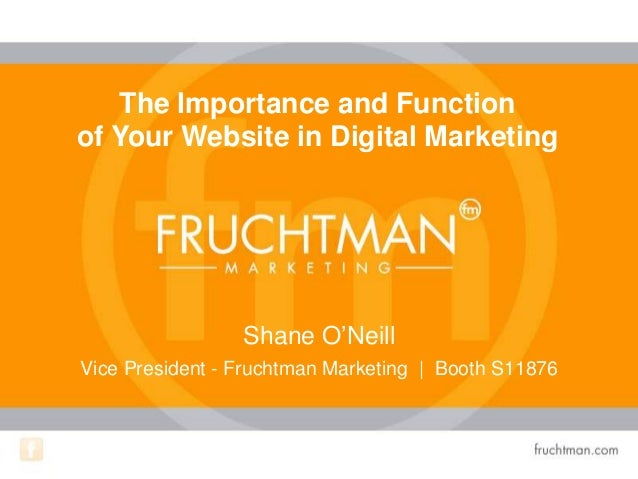 Shane O'Neill Vice President - Fruchtman Marketing | Booth S11876 The Importance and Function of Your Website in Digital M...