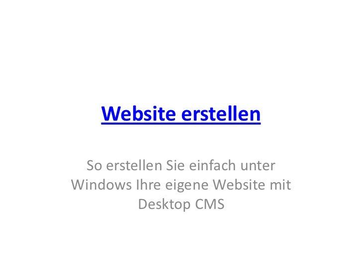 Website erstellen<br />So erstellen Sie einfach unter Windows Ihre eigene Website mit Desktop CMS<br />