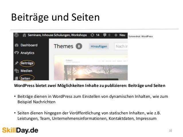 Beiträge und Seiten 10 WordPress bietet zwei Möglichkeiten Inhalte zu publizieren: Beiträge und Seiten • Beiträge dienen i...