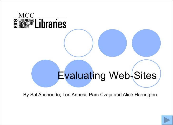 MCC Libraries                     Evaluating Web-Sites  By Sal Anchondo, Lori Annesi, Pam Czaja and Alice Harrington