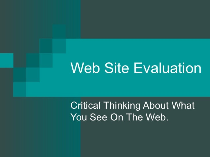 Web Site Evaluation Critical Thinking About What You See On The Web.