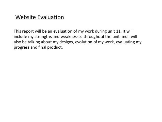 Website Evaluation This report will be an evaluation of my work during unit 11. It will include my strengths and weaknesse...