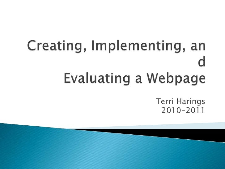 Creating, Implementing, andEvaluating a Webpage<br />Terri Harings<br />2010-2011<br />