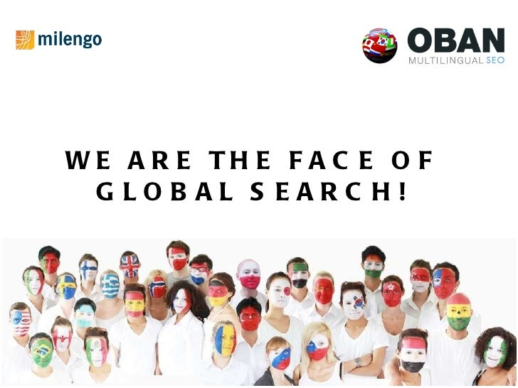 WE ARE THE FACE OF GLOBAL SEARCH!