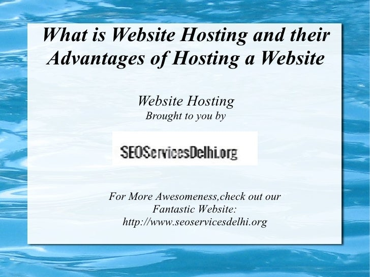 What is Website Hosting and theirAdvantages of Hosting a Website            Website Hosting              Brought to you by...