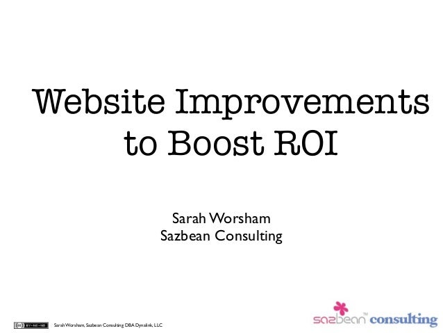 Website Improvements    to Boost ROI                                                     Sarah Worsham                    ...