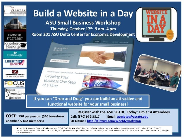 Build a Website in a Day ASU Small Business Workshop Thursday, October 17th 9 am ‐4 pm Room 201 ASU Delta Center for Econo...